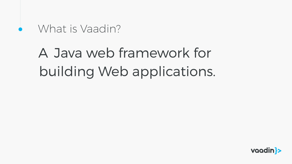 What is Vaadin? A Java web framework for buildi...