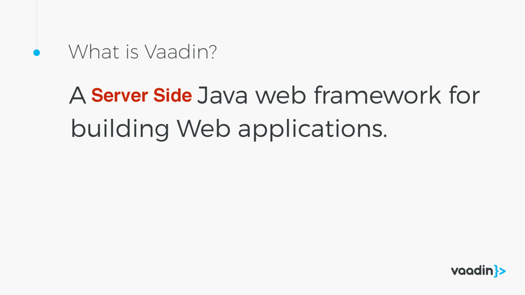 A What is Vaadin? Server Side Java web framewor...