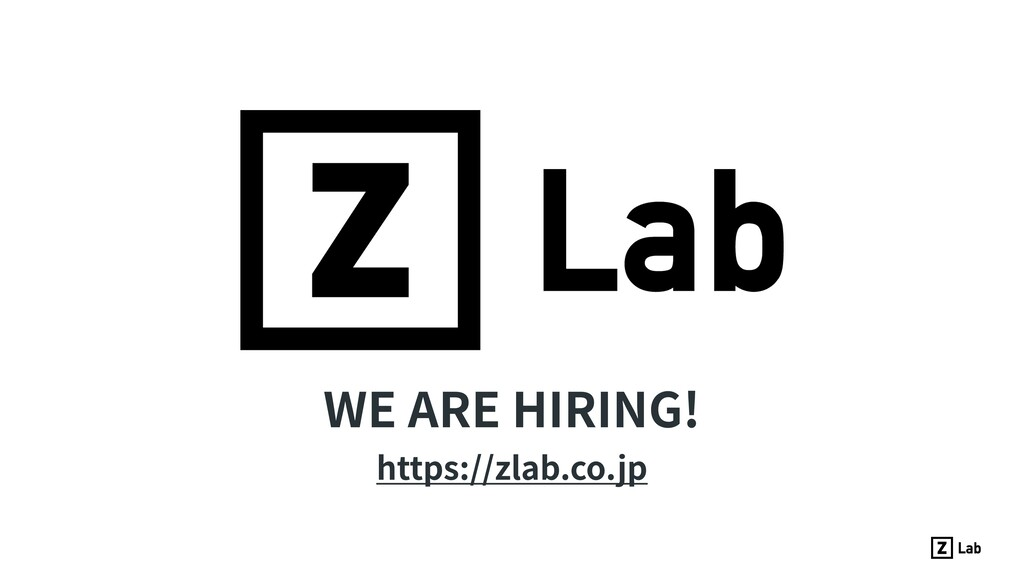 WE ARE HIRING! https://zlab.co.jp