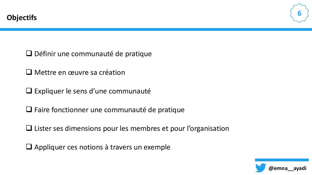@emna__ayadi 6 Objectifs  Définir une communau...