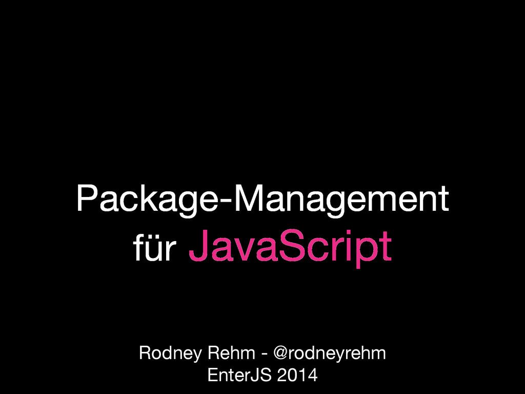 Package-Management für JavaScript Rodney Rehm -...