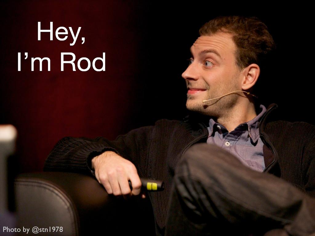 Hey, I'm Rod Photo by @stn1978