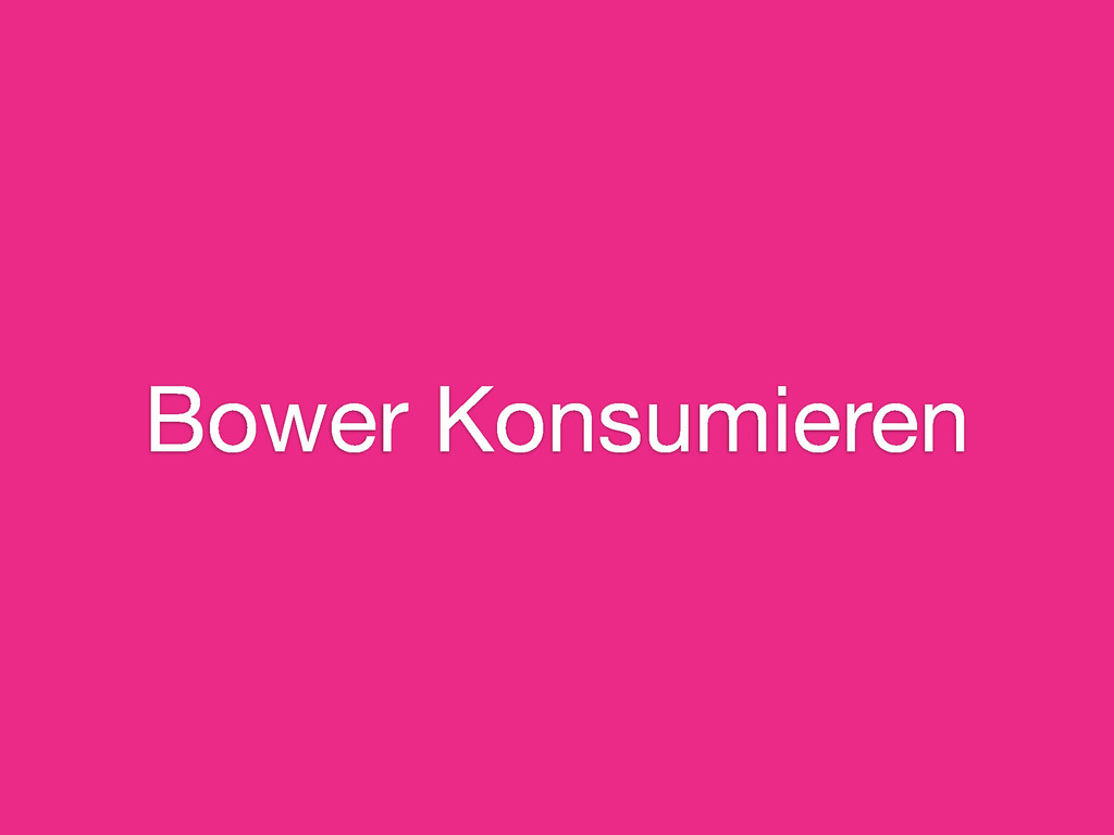 Bower Konsumieren