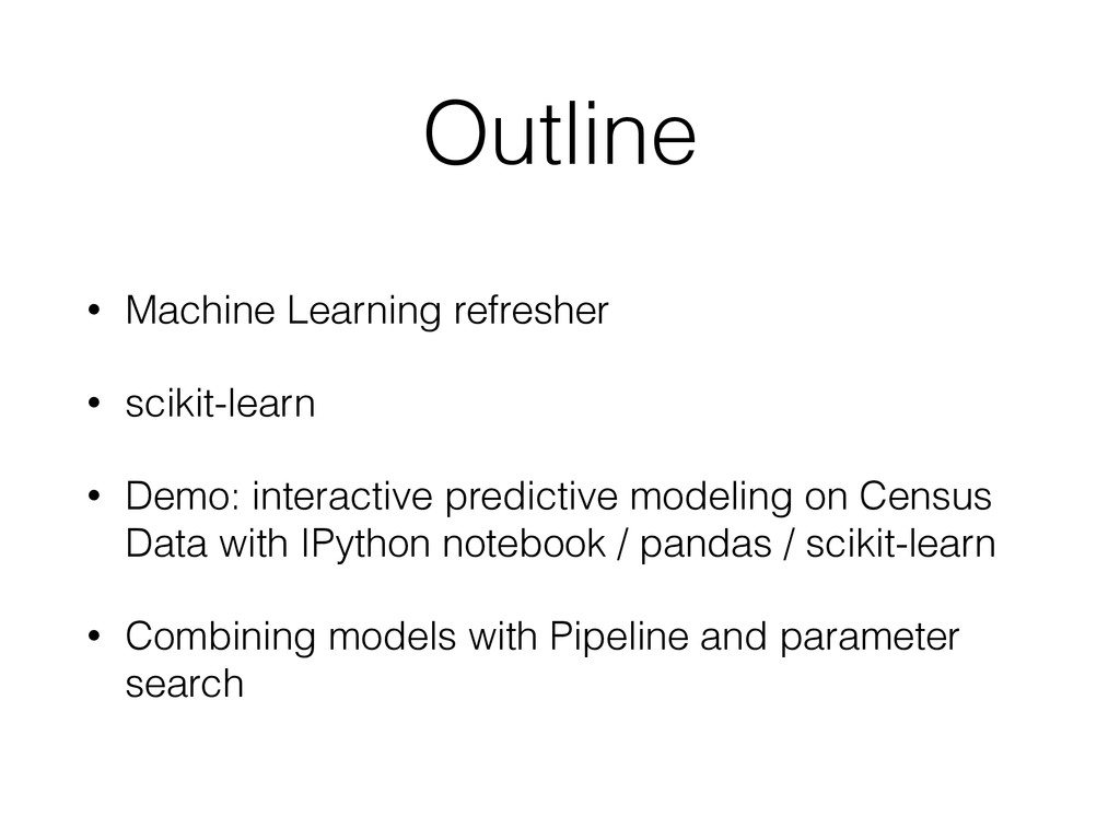 Outline • Machine Learning refresher • scikit-l...