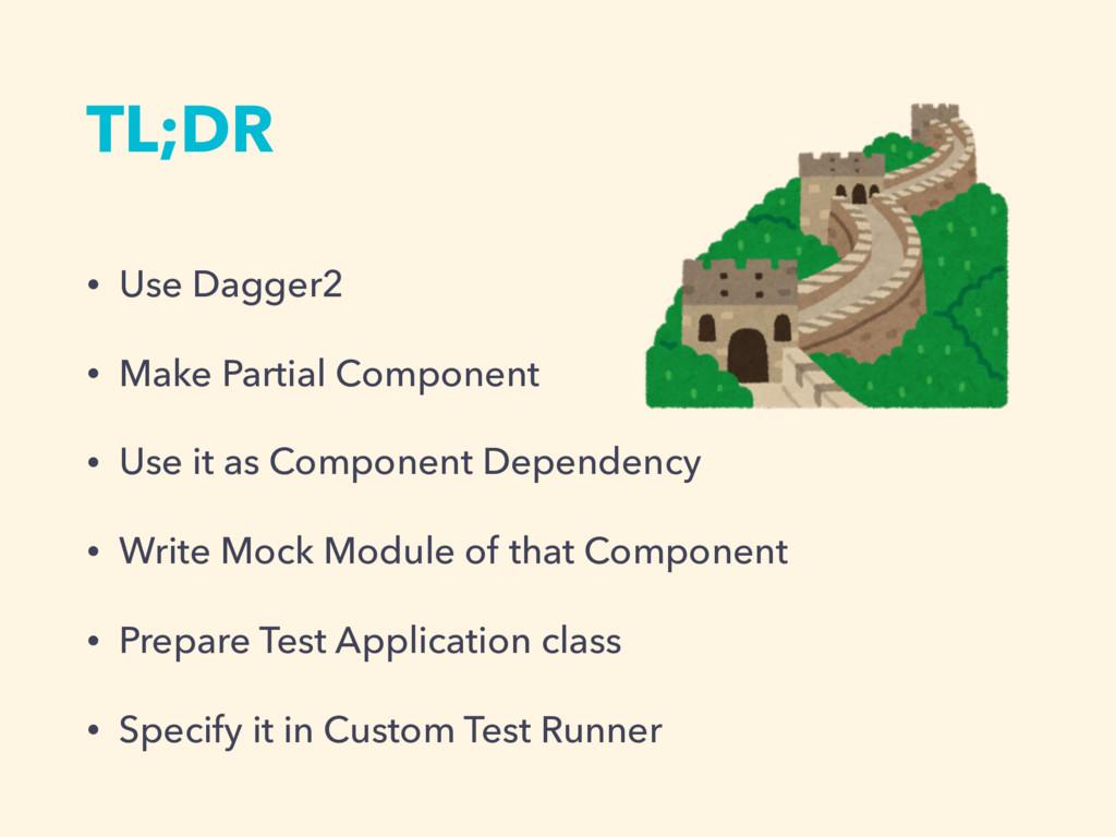 TL;DR • Use Dagger2 • Make Partial Component • ...