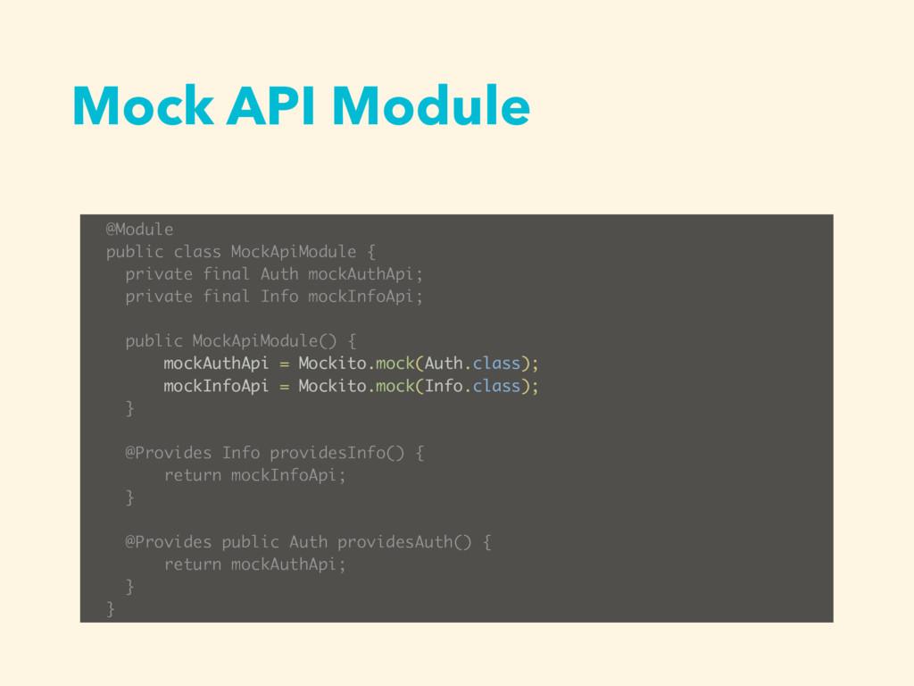 Mock API Module @Module public class MockApiMod...