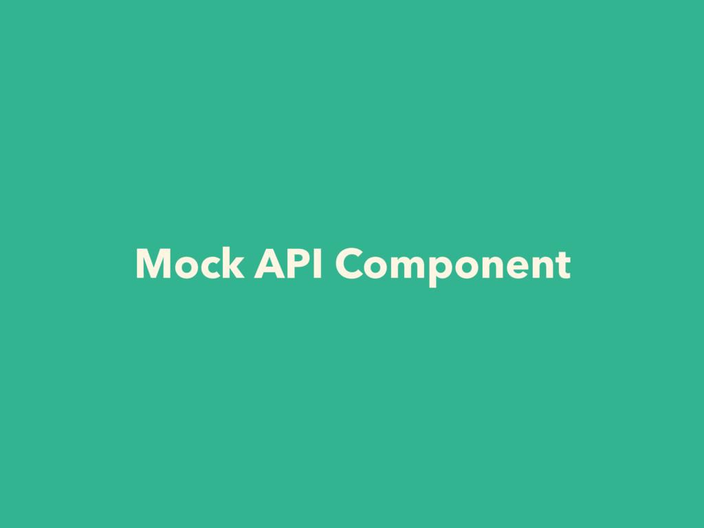 Mock API Component
