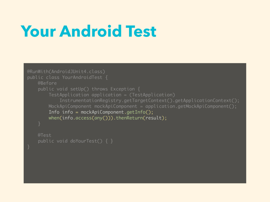 Your Android Test @RunWith(AndroidJUnit4.class)...