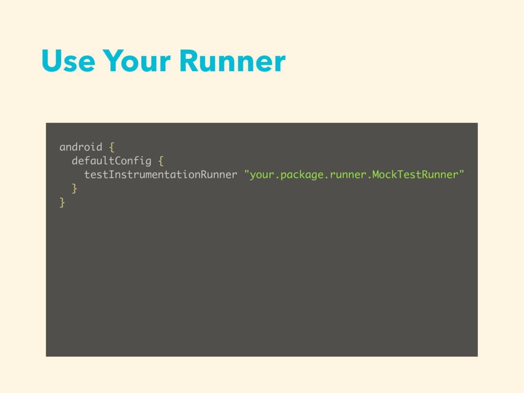 Use Your Runner android { defaultConfig { testI...