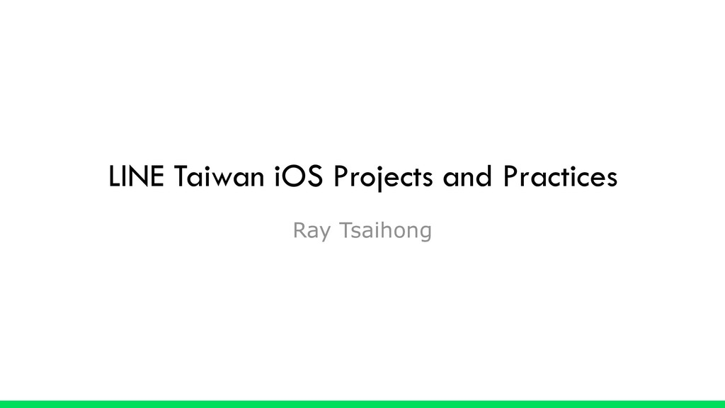 LINE Taiwan iOS Projects and Practices Ray Tsai...