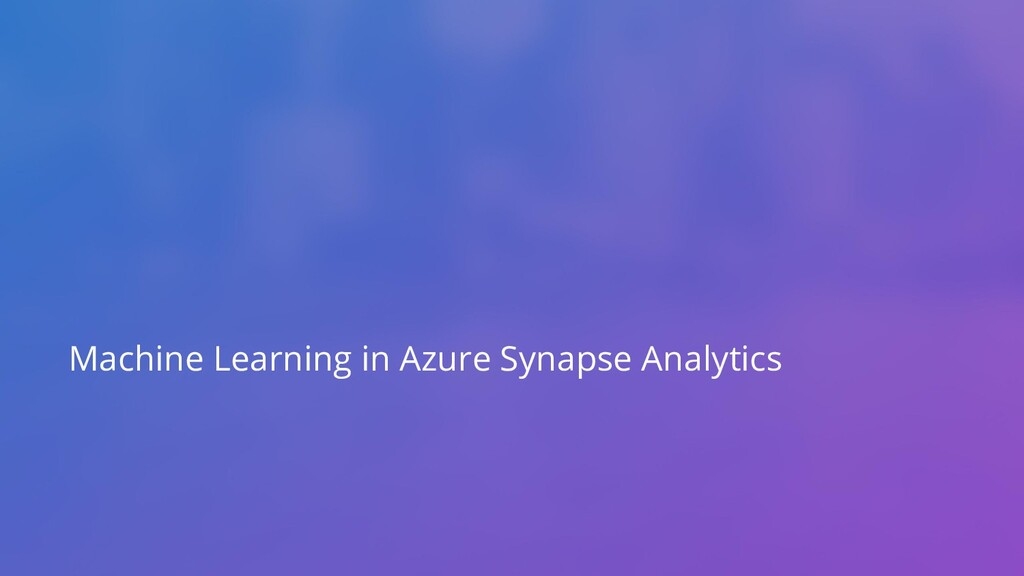 Machine Learning in Azure Synapse Analytics