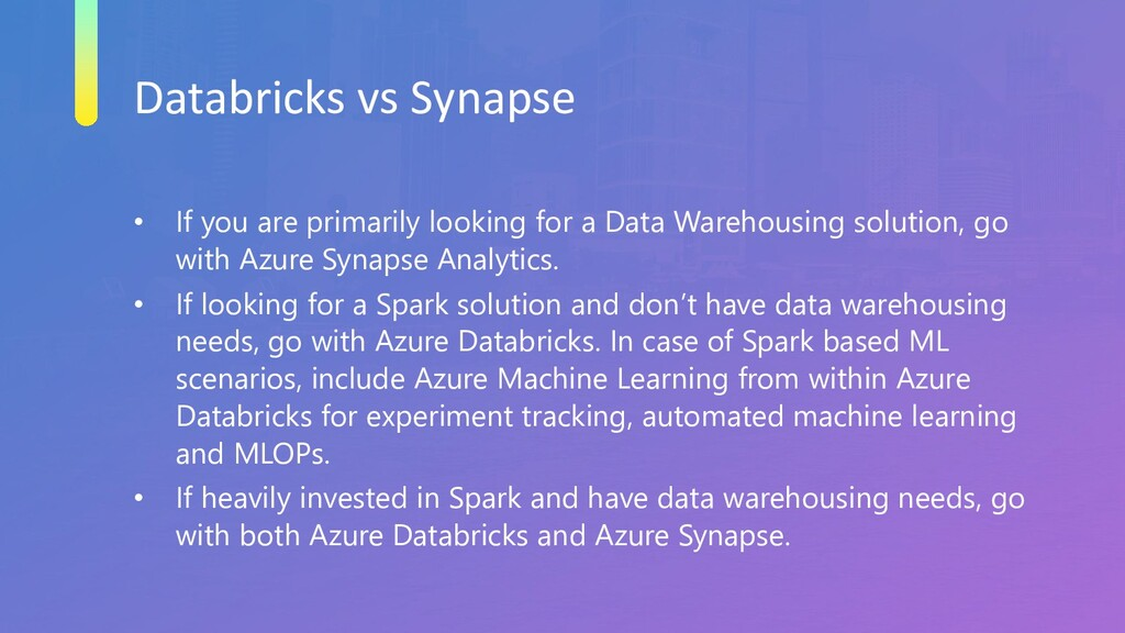 Databricks vs Synapse • If you are primarily lo...