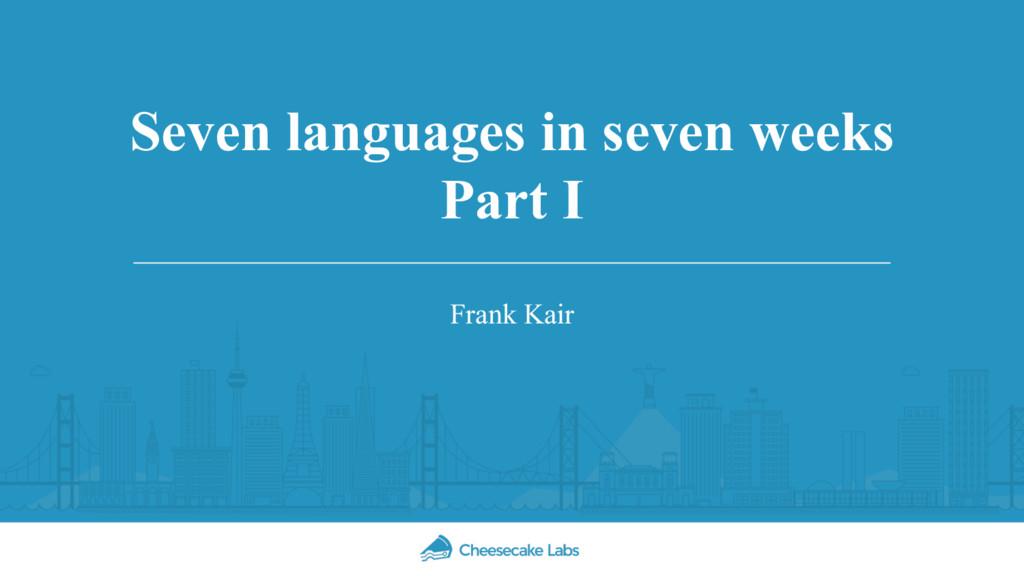 Seven languages in seven weeks Part I Frank Kair
