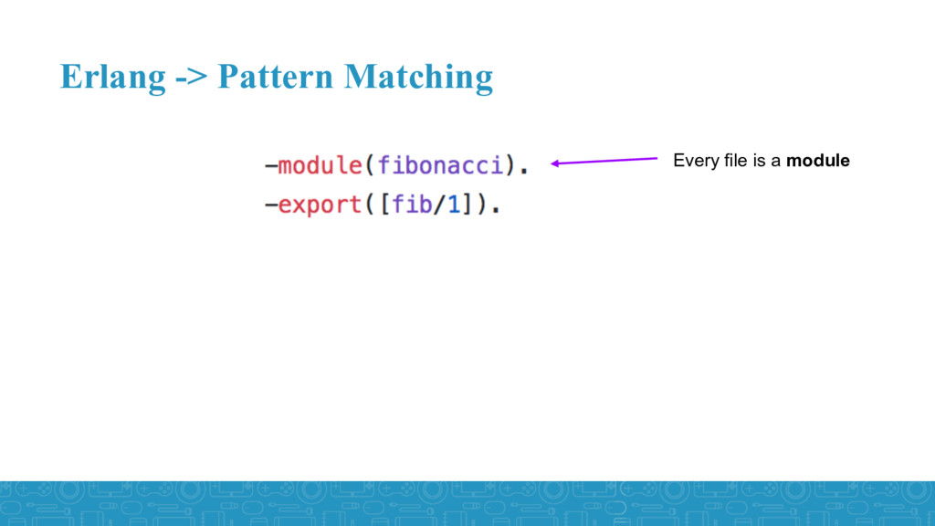 Erlang -> Pattern Matching Every file is a modu...