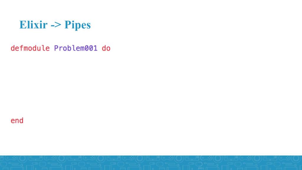 Elixir -> Pipes