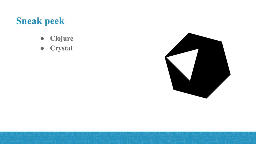 ● Clojure ● Crystal Sneak peek