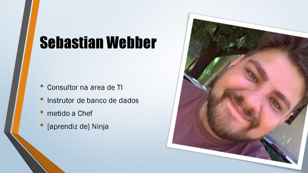 Sebastian Webber • Consultor na area de TI • In...