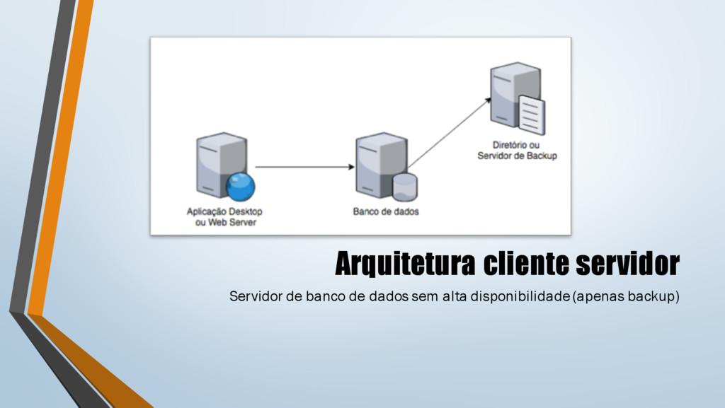 Arquitetura cliente servidor Servidor de banco ...