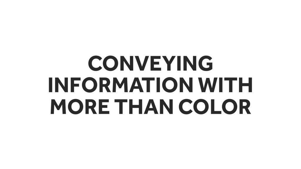 CONVEYING INFORMATION WITH MORE THAN COLOR