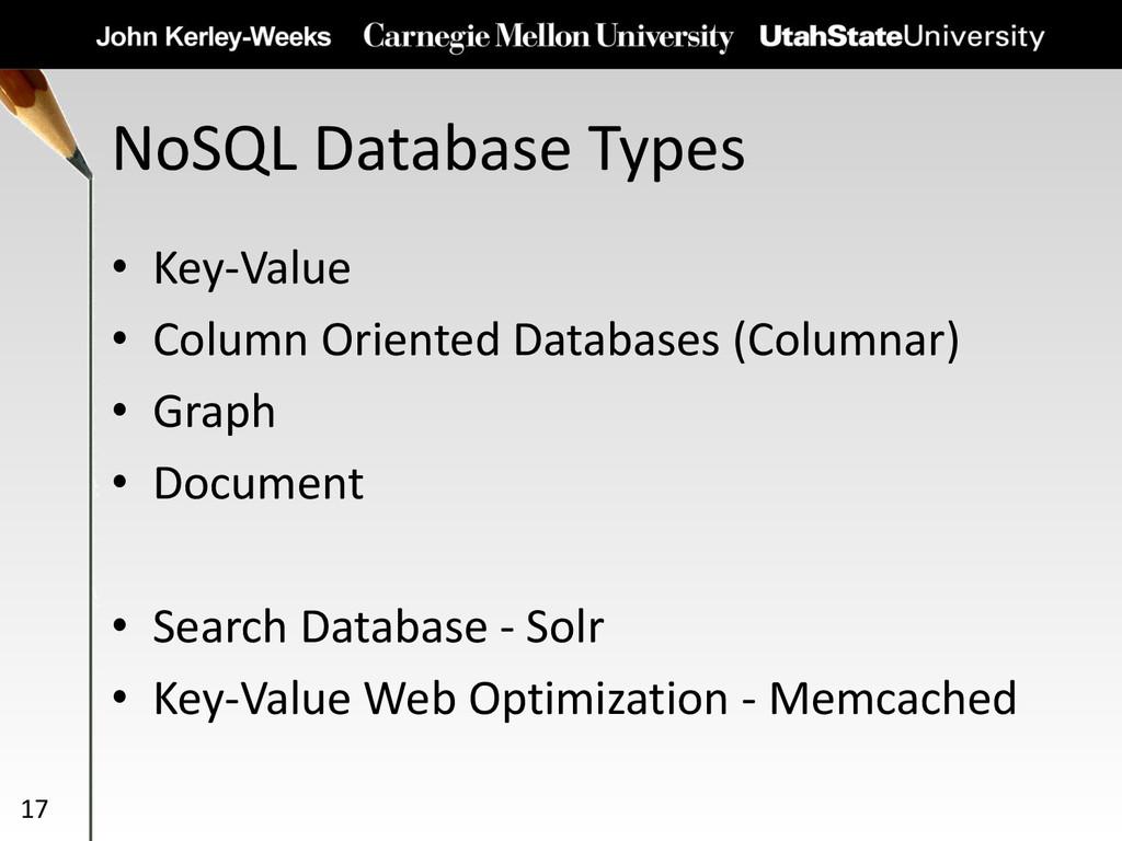 NoSQL Database Types 17 • Key-Value • Column Or...