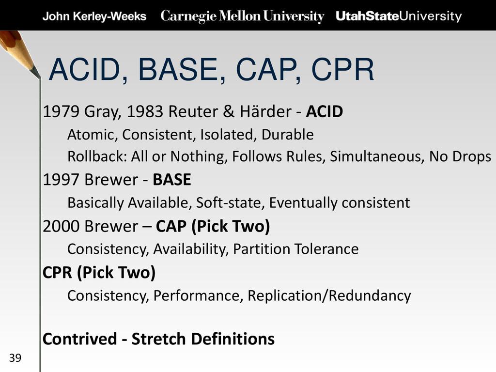 ACID, BASE, CAP, CPR 1979 Gray, 1983 Reuter & H...