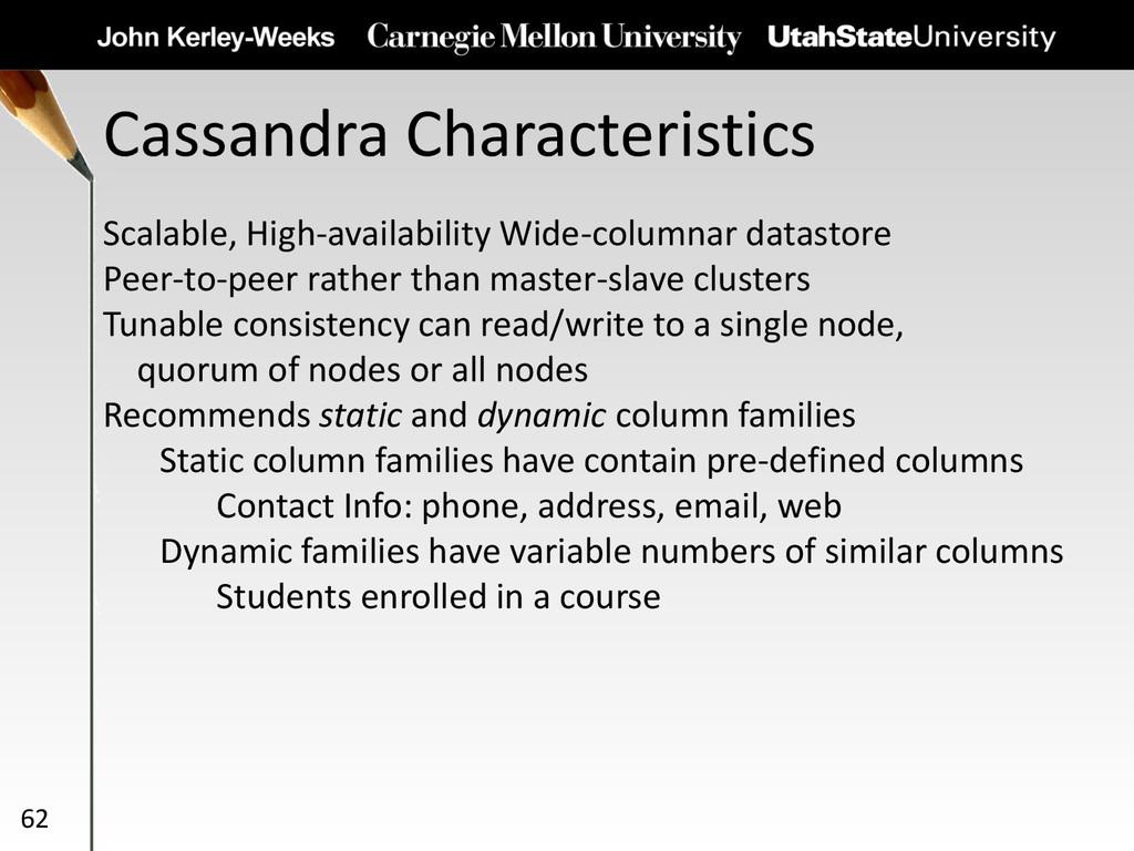 Cassandra Characteristics 62 Scalable, High-ava...