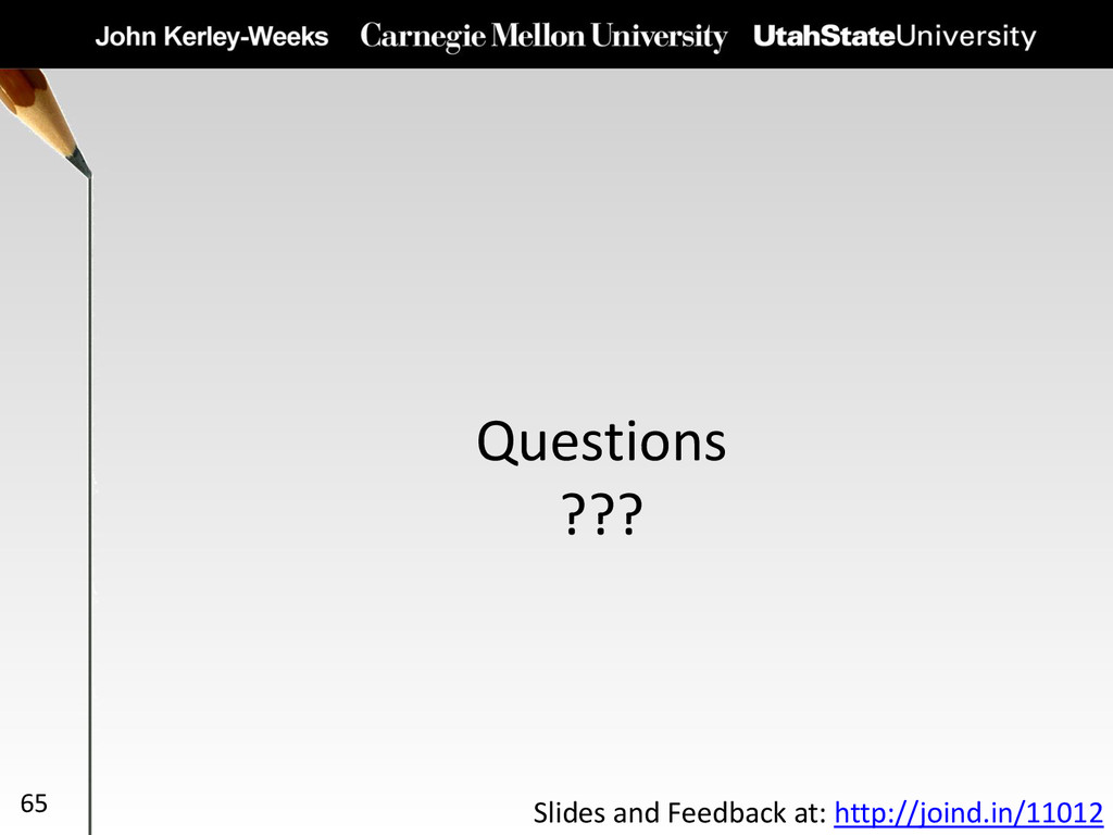Questions ??? 65 Slides and Feedback at: http:/...