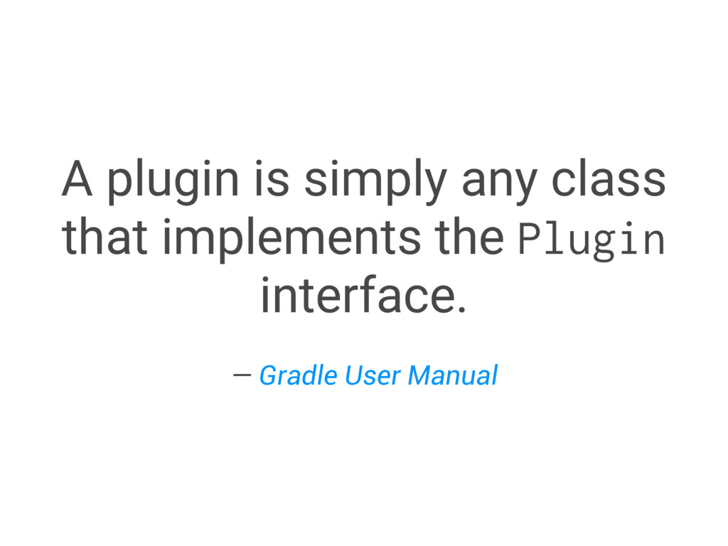 A plugin is simply any class that implements th...