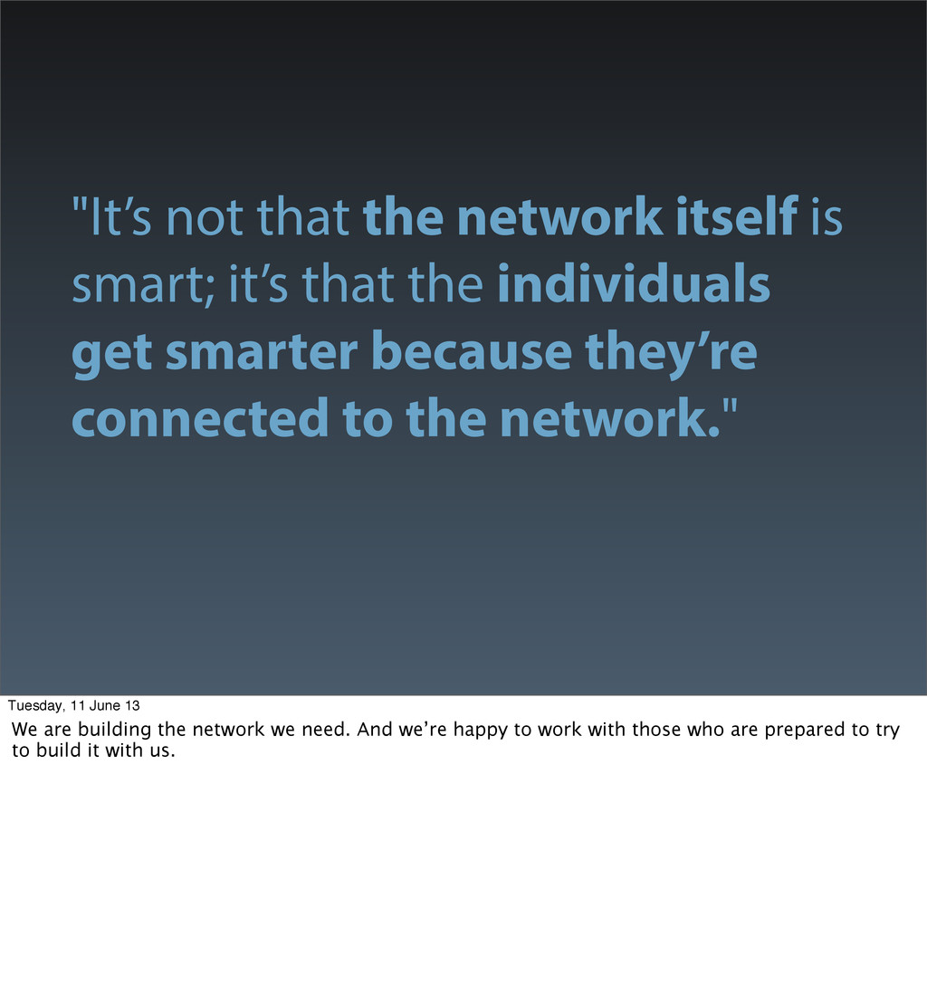 """""""It's not that the network itself is smart; it'..."""
