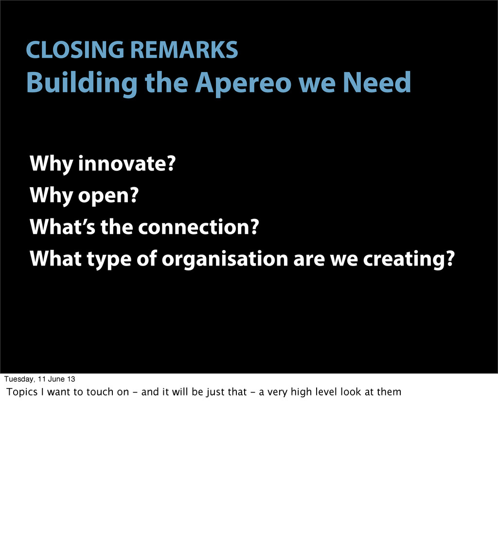 CLOSING REMARKS Building the Apereo we Need Why...