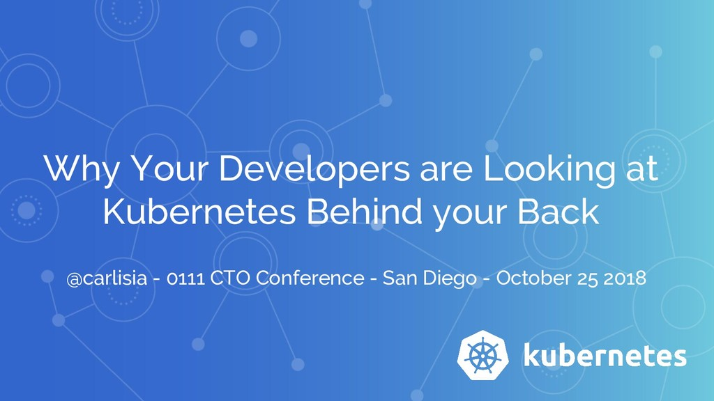 Why Your Developers are Looking at Kubernetes B...