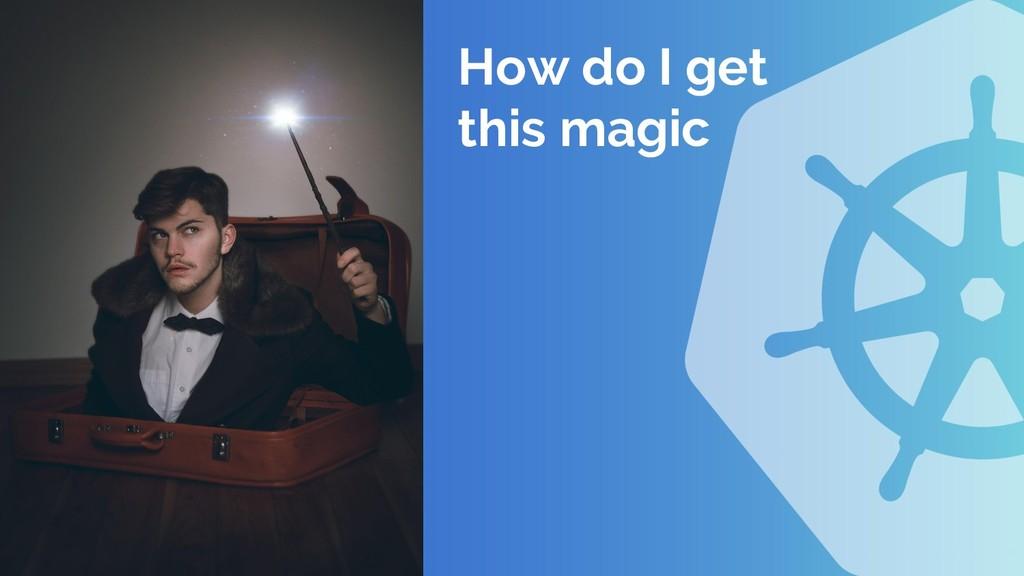 How do I get this magic