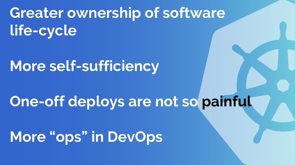 Greater ownership of software life-cycle More s...
