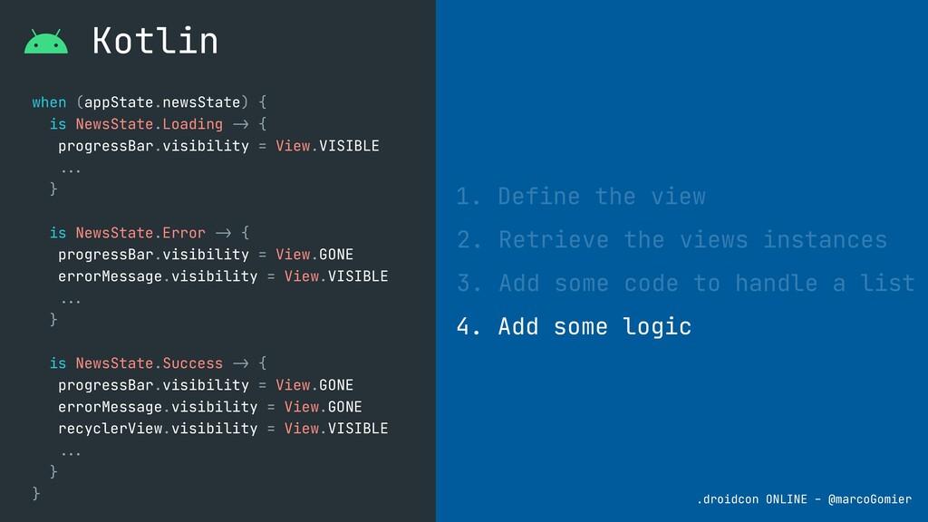 Kotlin 1. Define the view 2. Retrieve the views...