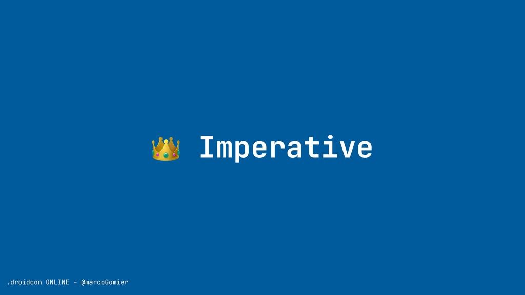 👑 Imperative .droidcon ONLINE - @marcoGomier