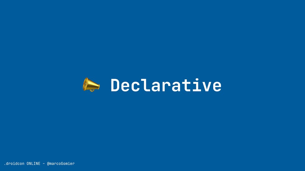 📣 Declarative .droidcon ONLINE - @marcoGomier