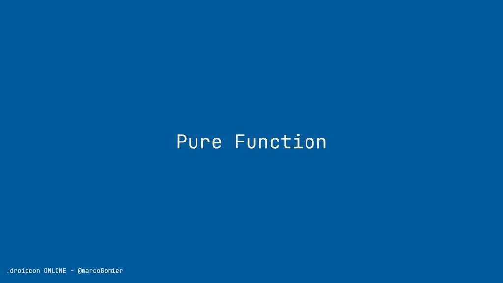 .droidcon ONLINE - @marcoGomier Pure Function