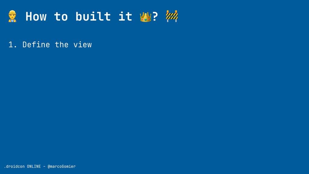 👷 How to built it 👑? 🚧 .droidcon ONLINE - @marc...