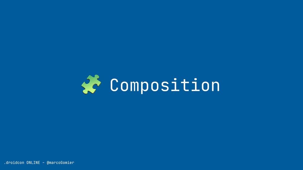 .droidcon ONLINE - @marcoGomier 🧩 Composition