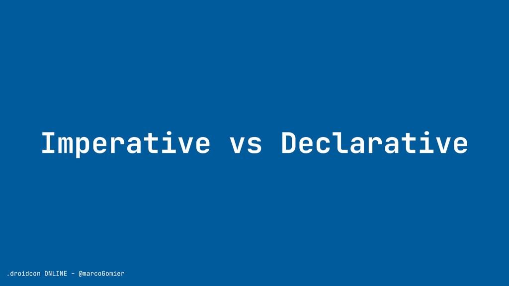 Imperative vs Declarative .droidcon ONLINE - @m...