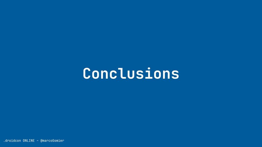Conclusions .droidcon ONLINE - @marcoGomier