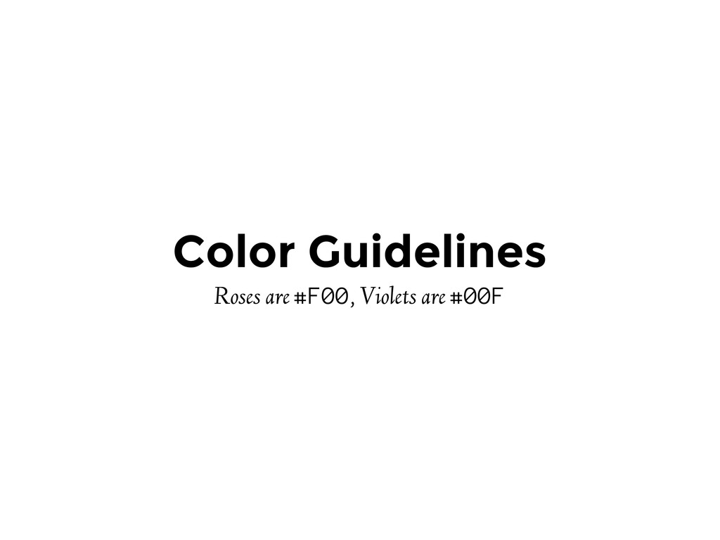 Color Guidelines Roses are #F00, Violets are #0...