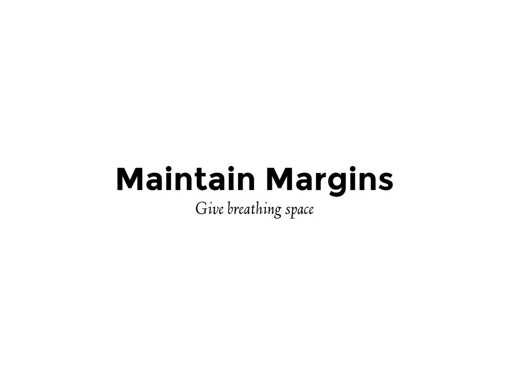 Maintain Margins Give breathing space