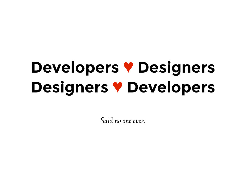 Developers ♥ Designers Designers ♥ Developers S...