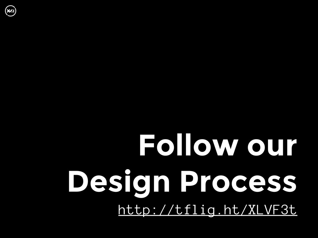 Follow our Design Process http://tflig.ht/XLVF3t
