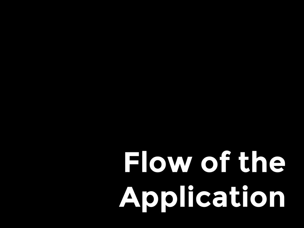 Flow of the Application