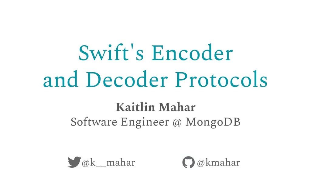 Swift's Encoder and Decoder Protocols Kaitlin M...