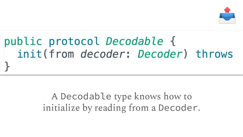 A Decodable type knows how to initialize by rea...