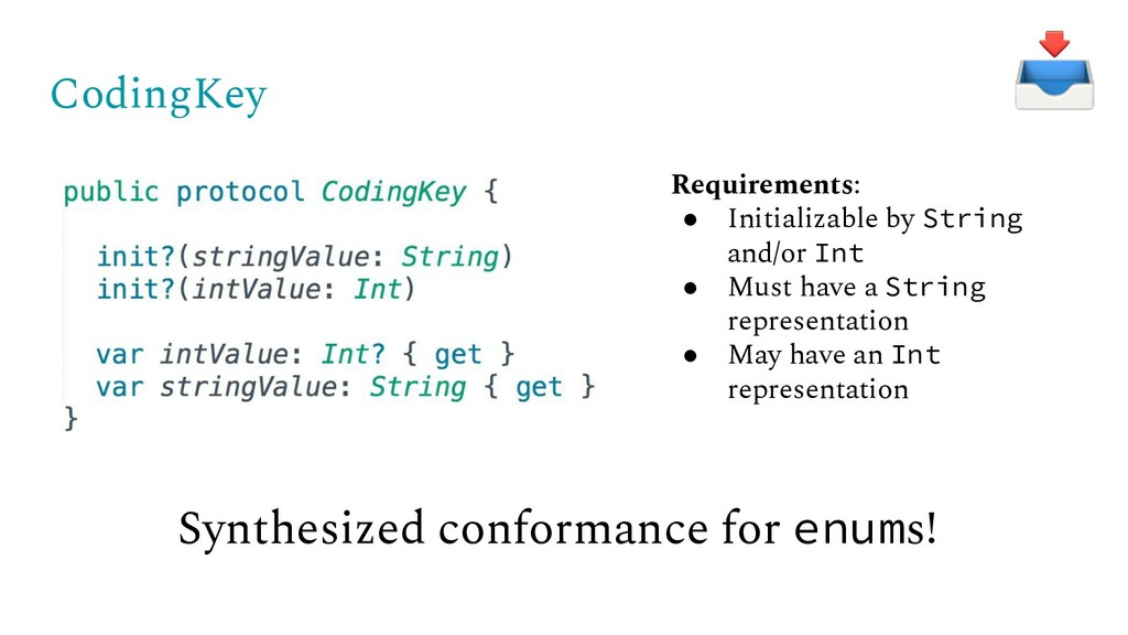 CodingKey Requirements: ● Initializable by Stri...