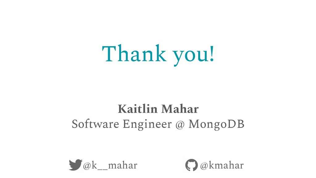 Thank you! Kaitlin Mahar Software Engineer @ Mo...
